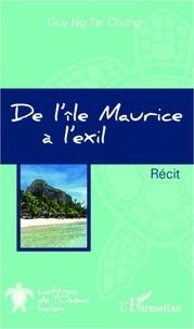 Guy Ng Tat Chung - De l'île Maurice à l'exil.