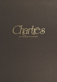 Guy Nicot - Chartres : par rues, tertres et monuments.