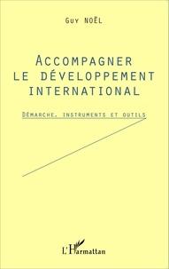 Guy Noël - Accompagner le développement international - Démarche, instruments et outils.
