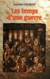 Guy-Noël Chaumont - Les temps d'une guerre.
