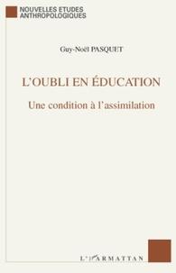 Guy-Noël Pasquet - L'oubli en éducation - Une condition à l'assimilation.