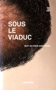Guy-Olivier Chappuis - Sous le viaduc.