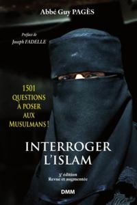 Guy Pagès - Interroger l'islam - 1501 questions à poser aux Musulmans ! Eléments pour le dialogue islamo-chrétien.
