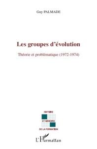 Guy Palmade - Les groupes d'évolution - Théorie et Problématique (1972-1974).