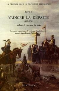 Guy Pedroncini - La Défense sous la IIIe République. Tome 1, Vaincre la défaite [1872-1881]. Vol. 1, l'armée de Terre.