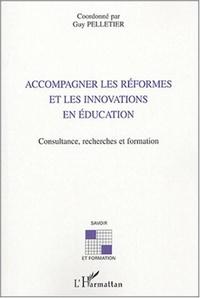 Guy Pelletier et  Collectif - Accompagner les réformes et les innovations en éducation - Consultance, recherches et formation.