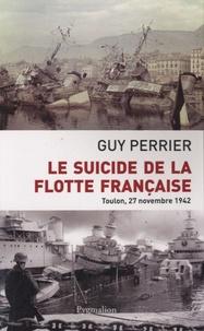 Guy Perrier - Le suicide de la flotte française - Toulon, 27 novembre 1842.
