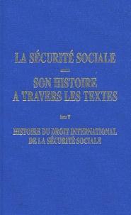 La sécurité sociale, son histoire à travers les textes - Tome 5, Histoire du droit international de la sécurité sociale.pdf