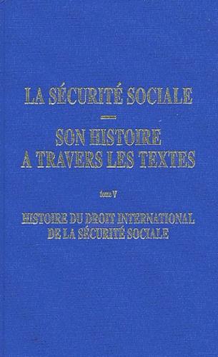Guy Perrin et Alain Barjot - La sécurité sociale, son histoire à travers les textes - Tome 5, Histoire du droit international de la sécurité sociale.
