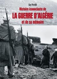 Histoire iconoclaste de la guerre d'Algérie et de sa mémoire - Guy Pervillé |