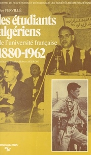 Guy Pervillé et Charles-Robert Ageron - Les étudiants algériens de l'université française : 1880-1962.