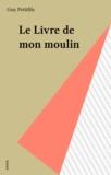 Guy Petitfils - Le Livre de mon moulin.