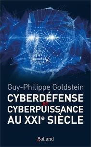 Guy-Philippe Goldstein - Cyberdéfense et cyberpuissance au XXIe siècle - Les nouvelles missions de l'Etat et de l'entreprise.