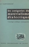 Guy Planty-Bonjour - Les catégories du matérialisme dialectique - L'ontologie soviétique contemporaine.