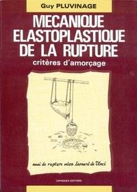 Guy Pluvinage - Mécanique élastoplastique de la rupture - Critères d'amorçage.