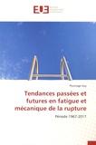 Guy Pluvinage - Tendances passées et futures en fatigue et mécanique de la rupture - Période 1967-2017.