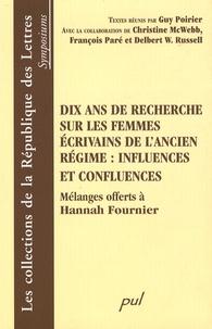 Guy Poirier - Dix ans de recherche sur les femmes écrivains de l'Ancien régime : influences et confluences - Mélanges offerts à Hannah Fournier.