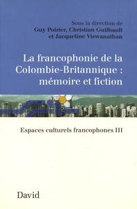 Guy Poirier et Christian Guilbault - Espaces culturels francophones - Volume 3, La francophonie de la Colombie-Britannique : mémoire et fiction.