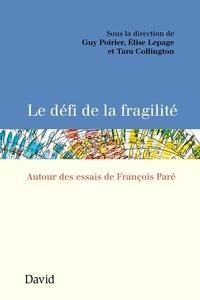 Guy Poirier et Elise Lepage - Le défi de la fragilité - Autour des essais de François Paré.