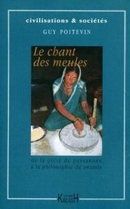 Guy Poitevin - Les chants des meules - De la piété des paysannes à la philosophie des swamis.