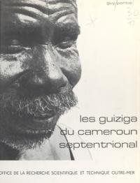 Guy Pontié et F. Hagenbucher - Les Guiziga du Cameroun septentrional - L'organisation traditionnelle et sa mise en contestation.