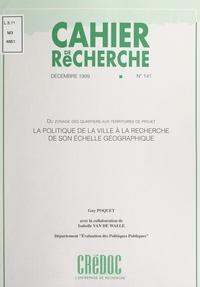 Guy Poquet et  Centre de recherche pour l'étu - La politique de la ville à la recherche de son échelle géographique - Du zonage des quartiers aux territoires de projet.