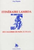 Guy Pujante - Itinéraire lamdba - De l'Algérie de papa à l'OAS.