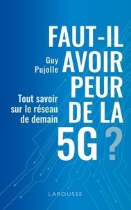 Guy Pujolle - Faut-il avoir peur de la 5G ? - Tout savoir sur le réseau de demain.