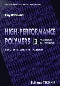 High-Performance Polymers. Chemistry and applications, Tome 3, Polyimides in electronics - Guy Rabilloud |