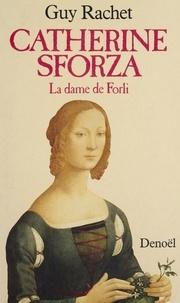 Guy Rachet - Catherine Sforza - La dame de Forli.
