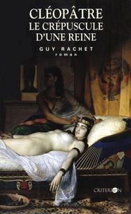 Guy Rachet - Cléopâtre - Le crépuscule d'une reine.
