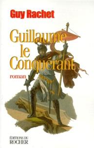 Guy Rachet - Guillaume le Conquérant.