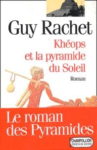 Guy Rachet - Khéops et la pyramide du soleil.