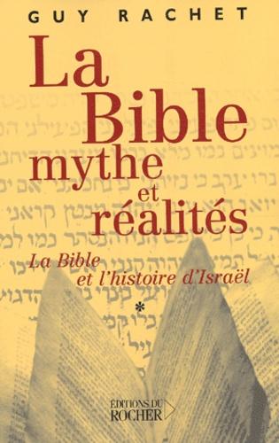 Guy Rachet - La Bible, mythes et réalités - Tome 1, L'Ancien Testament et l'histoire ancienne d'Israël, Des origines à Moïse.