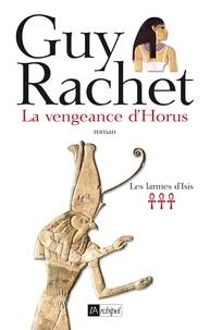 Guy Rachet - La vengeance d'Horus.