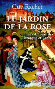 Guy Rachet - Le Jardin de la rose - Les amours de Pétrarque et Laure.