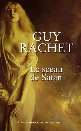 Guy Rachet - Le sceau de Satan.