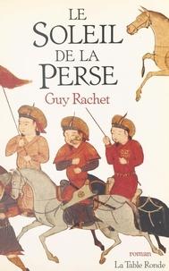 Guy Rachet - Le Soleil de la Perse.