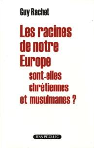 Guy Rachet - Les racines de notre Europe sont-elles chrétiennes et musulmanes ?.