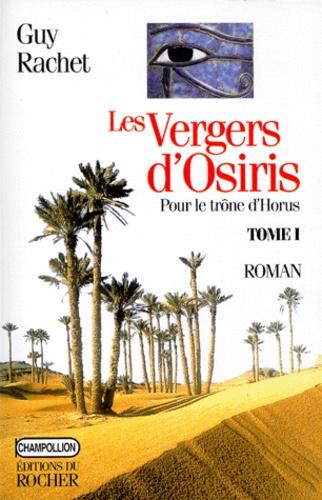 Guy Rachet - Les vergers d'Osiris Tome 1 : Pour le trône d'Horus - Autobiographie d'un ancien Égyptien.