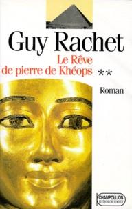 Guy Rachet - Roman des pyramides Tome 2 : Le rêve de pierre de Khéops.