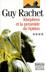 Guy Rachet - Roman des pyramides Tome 4 : Khéphren et la pyramide du Sphinx.