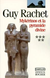 Guy Rachet - Roman des pyramides Tome 5 : Mykérinos et la pyramide divine.