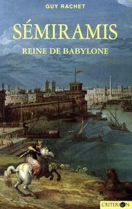 Guy Rachet - Sémiramis - Reine de Babylone.