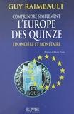 Guy Raimbault - Comprendre simplement l'Europe des quinze financière et monétaire - Europe 1995, rappels économiques, financiers, bancaires et boursiers, système monétaire européen, Communauté européenne et Europe de l'Est.