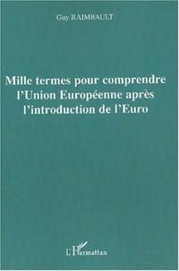 Guy Raimbault - Mille termes pour comprendre l'Union Européenne après l'introduction de l'Euro.