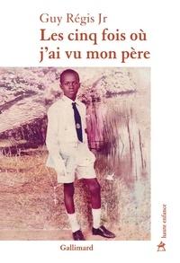Téléchargez gratuitement des livres électroniques sur kindle Les cinq fois où j'ai vu mon père par Guy Régis PDB iBook (Litterature Francaise)