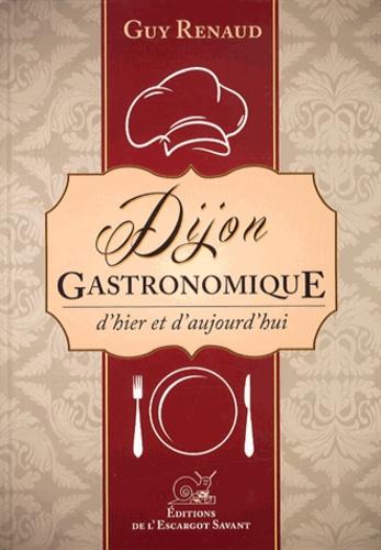 Guy Renaud - Dijon gastronomique - D'hier et d'aujourd'hui.