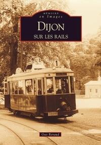 Guy Renaud - Dijon sur les rails.