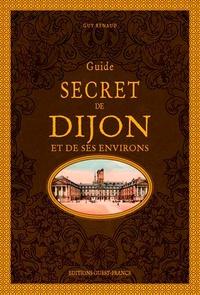 Guy Renaud - Guide secret de Dijon et de ses environs.